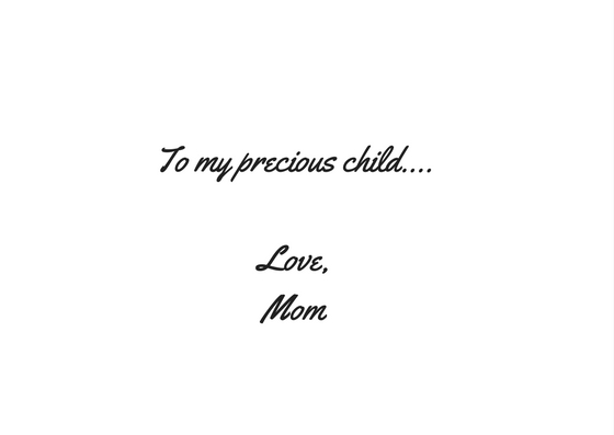 My sweet child, I love you...Mom