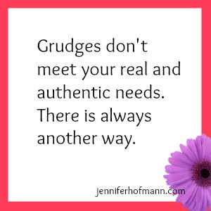 grudges don't meet your needs