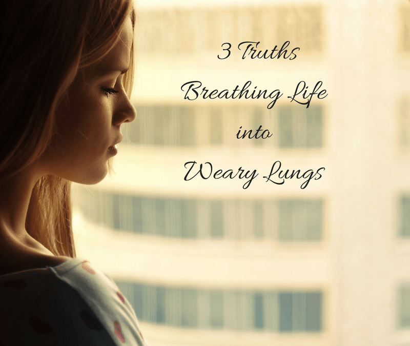 3 Truths Breathing Life into Weary Lungs