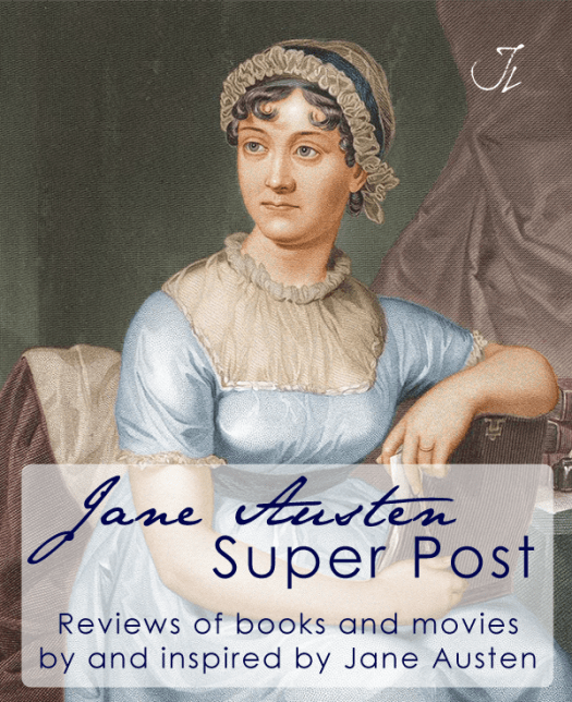 The Jane Austen Super Post: Reviews of the books and movie by and inspired by Jane Austen
