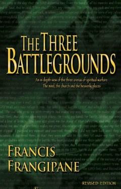 Three Battlegrounds by Francis Frangipane
