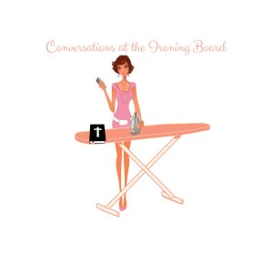 Conversations At The Ironing Board