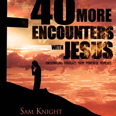 40 More Encounters With Jesus ~ Pray On