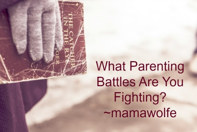 what parenting battles are you fighting