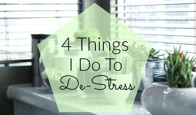 4 Things I Do To De-Stress