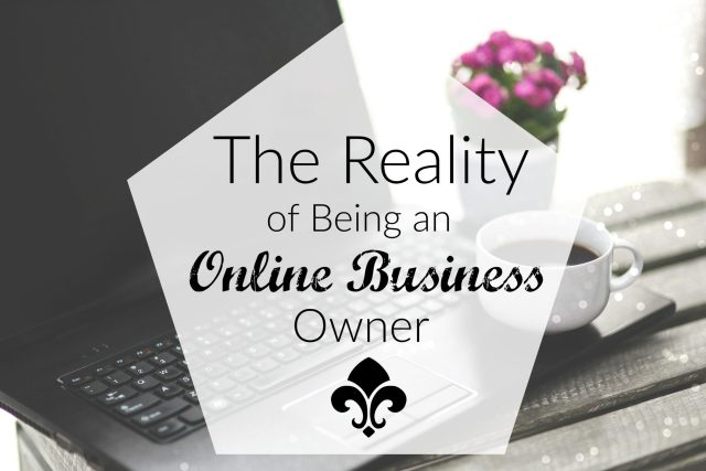 The Reality of Being an Online Business Owner