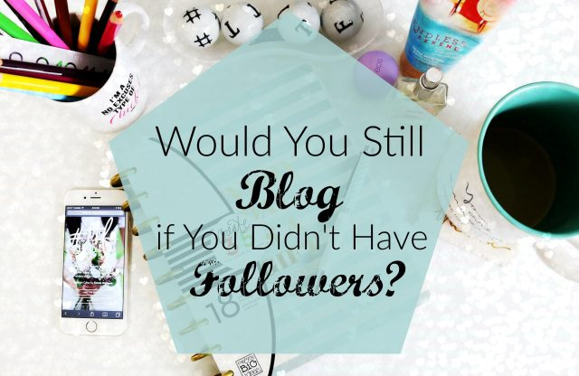 Would You Still Blog if You Didn't Have Followers