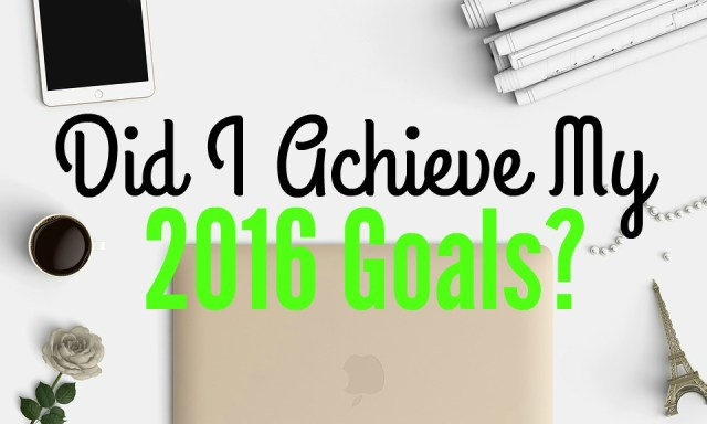 did-i-achieve-my-2016-goals