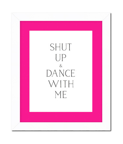 shut up and dance with me design darling art print