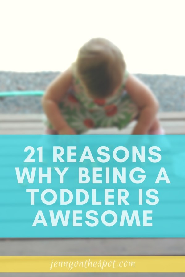 21 Reasons WHy Being a Toddler is Awesome | www.jennyonthespot.com