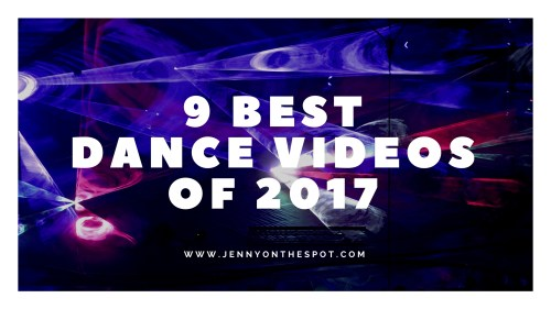 9 BEST DANCE VIDEOS OF 2017 | WWW.JENNYONTHESPOT.COM