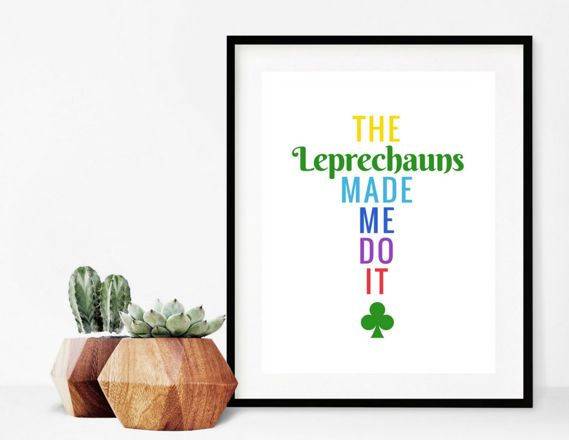 The leprechauns made me do it printable