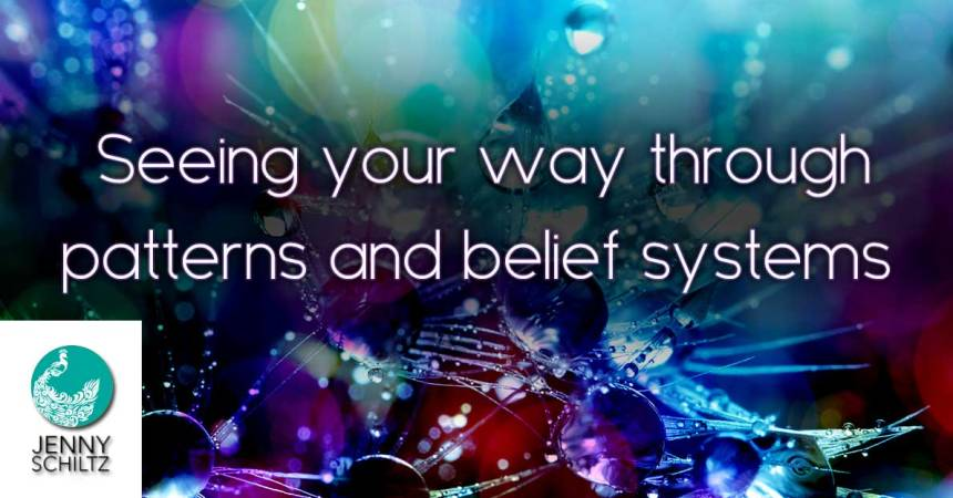 Seeing your way through Patterns and Belief Systems