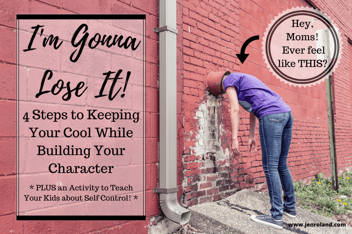 I'm Gonna Lose It - 4 Steps to Keeping Your Cool While Building Your Character