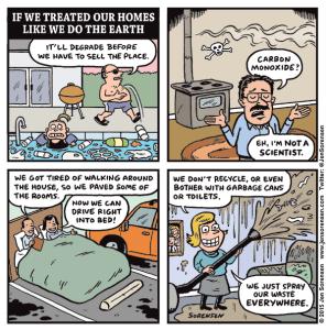 Cartoon: If we treated our homes like we do the earth