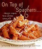 On Top of Spaghetti: Macaroni, Linguine, Penne, and Pasta of Every Kind Hardcover – October 24, 2006  by Johanne Killeen  (Author), George Germon (Author)