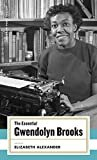 The Essential Gwendolyn Brooks: (American Poets Project #19) Hardcover – November 17, 2005  by Gwendolyn Brooks (Author), Elizabeth Alexander (Editor)
