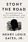 Stony the Road: Reconstruction, White Supremacy, and the Rise of Jim Crow Hardcover – April 2, 2019  by Henry Louis Gates Jr.  (Author)