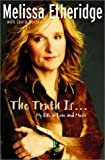 The Truth Is... My Life in Love and Music Hardcover – June 19, 2001  by Melissa Etheridge  (Author), Laura Morton  (Author)