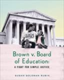 Brown v. Board of Education: A Fight for Simple Justice Hardcover – November 10, 2016  by Susan Goldman Rubin  (Author)