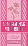 Memorializing Motherhood: Anna Jarvis and the Struggle for Control of Mother's Day (Volume 15) (WEST VIRGINIA & APPALACHIA) Hardcover – October 1, 2014  by Katharine Lane Antolini (Editor)