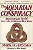The Aquarian Conspiracy: Personal and Social Transformation in Our TimePaperback– September 1, 1987  byMarilyn Ferguson(Author),John Naisbitt(Foreword)