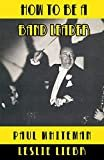 How to Be a Band LeaderPaperback– September 15, 2014  byPaul Whiteman(Author),Leslie Lieber(Foreword
