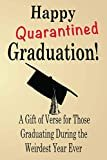 Happy Quarantined Graduation!: A Gift of Verse for Those Graduating During the Weirdest Year Ever Paperback – April 23, 2020  by Violet Jade  (Author), & 2 more