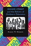 "Sesame Street"" and the Reform of Children's Television Hardcover – December 6, 2005  by Robert W. Morrow  (Author)"