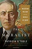 The Moralist: Woodrow Wilson and the World He MadeHardcover – April 24, 2018  byPatricia O'Toole(Author)