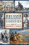 Arizona Oddities: Land of Anomalies & Tamales (American Legends) Kindle Edition  by Marshall Trimble (Author)