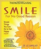 Smile for No Good Reason: Simple Things You Can Do to Get Happy NOW Paperback – February 15, 2008  by Lee Jampolsky (Author)
