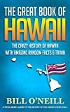 The Great Book of Hawaii: The Crazy History of Hawaii with Amazing Random Facts & Trivia (A Trivia Nerds Guide to the History of the United States 7) Kindle Edition  by Bill O'Neill  (Author)