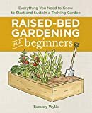 Raised Bed Gardening for Beginners: Everything You Need to Know to Start and Sustain a Thriving Garden Paperback – July 9, 2019  by Tammy Wylie  (Author)