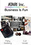 Atari Inc. Business is Fun (Complete History of Atari - Volume 1)Kindle Edition  byMarty Goldberg(Author),Curt Vendel(Author)Format:Kindle Edition