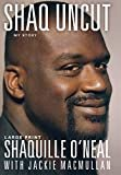 Shaq Uncut: My Story Hardcover – Large Print, November 15, 2011  by Shaquille O'Neal  (Author), Jackie MacMullan