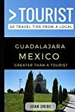 Greater Than a Tourist – Guadalajara Mexico: 50 Travel Tips from a Local  by Juan Uribe (Author), & 2 more