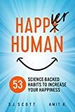 Happier Human: 53 Science-Backed Habits to Increase Your Happiness Kindle Edition  by S.J. Scott  (Author), Amit A (Author)