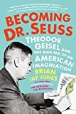 Becoming Dr. Seuss: Theodor Geisel and the Making of an American Imagination Kindle Edition  by Brian Jay Jones  (Author)