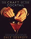 The Craft of the Cocktail: Everything You Need to Know to Be a Master Bartender, with 500 RecipesKindle Edition  byDale DeGroff(Author)