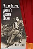 William Gillette, America's Sherlock Holmes Kindle Edition  by Henry Zecher  (Author)