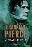 Franklin Pierce: The American Presidents Series: The 14th President, 1853-1857 Kindle Edition  by Arthur M. Schlesinger Jr. (Author), & 3 more