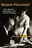 Madam President: The Secret Presidency of Edith WilsonHardcover – Illustrated, October 17, 2016  byWilliam Hazelgrove(Author)