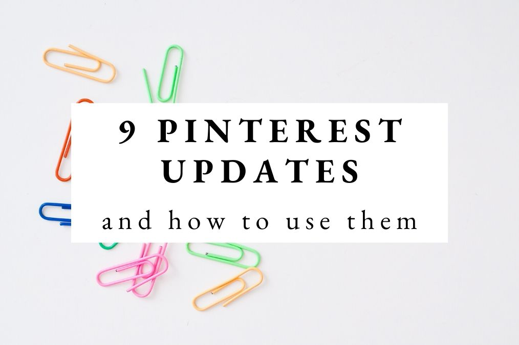 9 Recent Pinterest Updates and How to Use Them