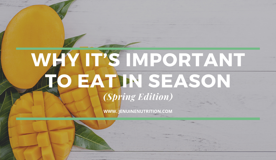Why It's Important to Eat In Season (Spring Edition)