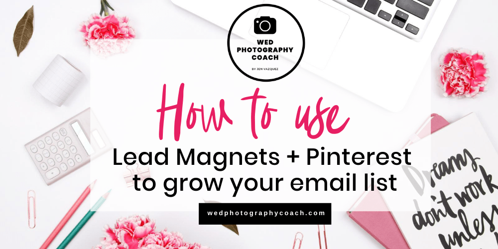 How to use Lead Magnets and Pinterest to grow your list