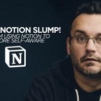 I'm In A Notion Slump!