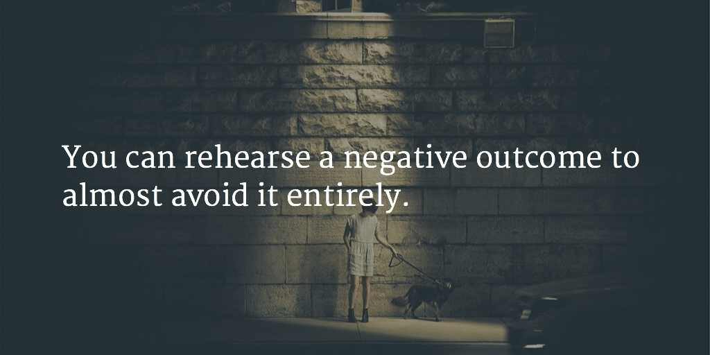 "Picture with the quote ""You can rehearse a negative outcome to almost avoid it entirely."""