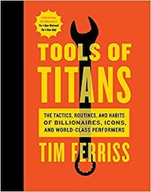 Tools of Titans by Tim Ferriss aggregates tools and tactics from the most successful individuals in the world.