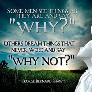 Why-Not-George-Bernard-Shaw-Quote